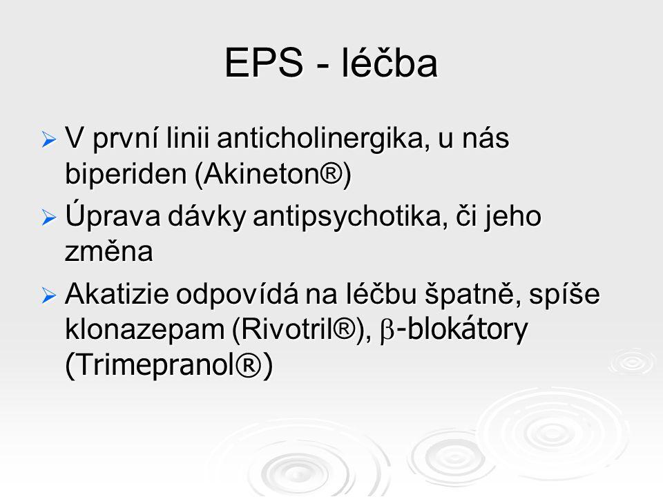EPS - léčba  V první linii anticholinergika, u nás biperiden (Akineton®)  Úprava dávky antipsychotika, či jeho změna  Akatizie odpovídá na léčbu špatně, spíše klonazepam (Rivotril®),  -blokátory (Trimepranol®)