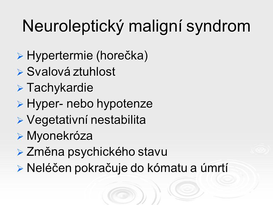 Neuroleptický maligní syndrom  Hypertermie (horečka)  Svalová ztuhlost  Tachykardie  Hyper- nebo hypotenze  Vegetativní nestabilita  Myonekróza  Změna psychického stavu  Neléčen pokračuje do kómatu a úmrtí