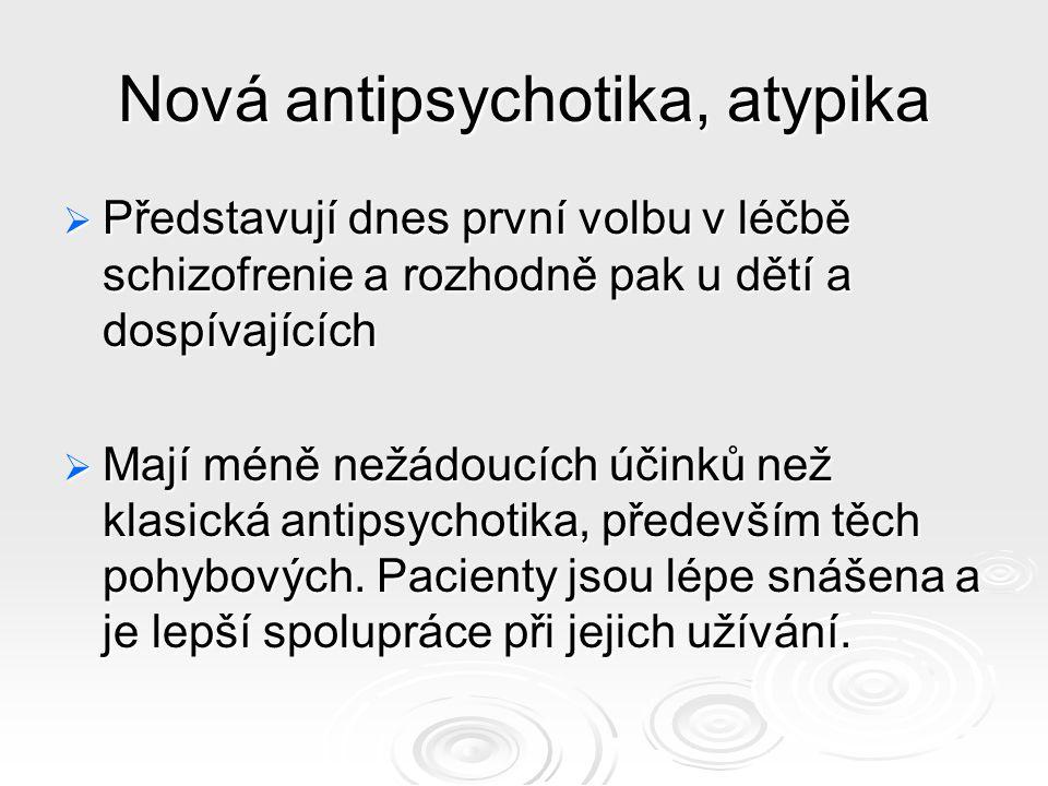 Nová antipsychotika, atypika  Představují dnes první volbu v léčbě schizofrenie a rozhodně pak u dětí a dospívajících  Mají méně nežádoucích účinků než klasická antipsychotika, především těch pohybových.