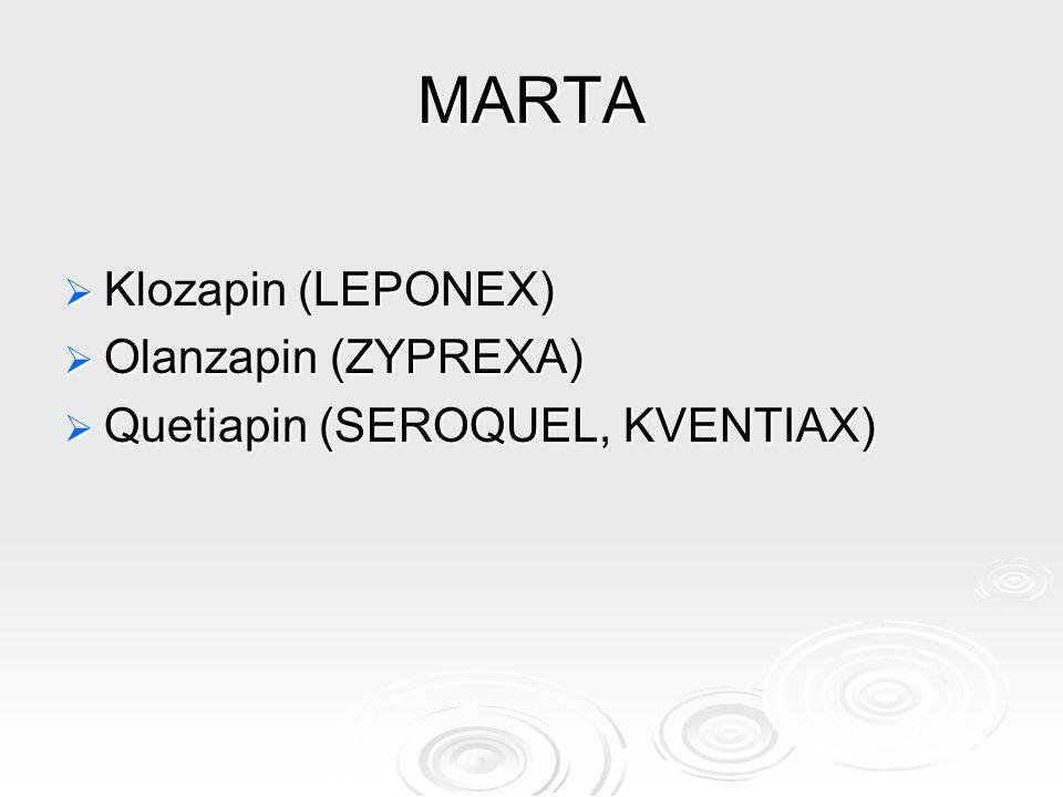 MARTA  Klozapin (LEPONEX)  Olanzapin (ZYPREXA)  Quetiapin (SEROQUEL, KVENTIAX)