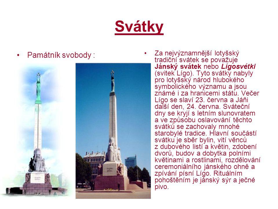 Svátky Památník svobody : Za nejvýznamnější lotyšský tradiční svátek se považuje Jánský svátek nebo Lígosvétki (svitek Lígo). Tyto svátky nabyly pro l