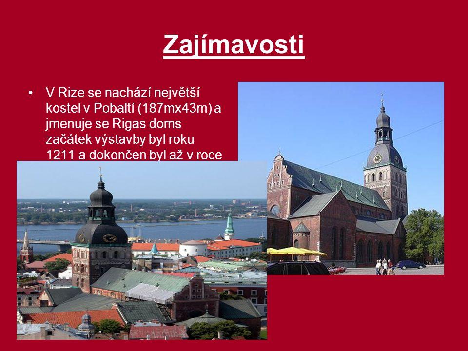 Zajímavosti V Rize se nachází největší kostel v Pobaltí (187mx43m) a jmenuje se Rigas doms začátek výstavby byl roku 1211 a dokončen byl až v roce 127