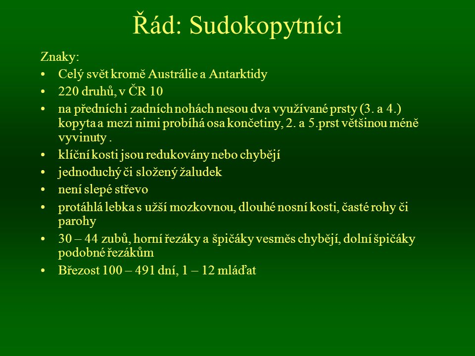 Řád: Sudokopytníci Znaky: Celý svět kromě Austrálie a Antarktidy 220 druhů, v ČR 10 na předních i zadních nohách nesou dva využívané prsty (3. a 4.) k
