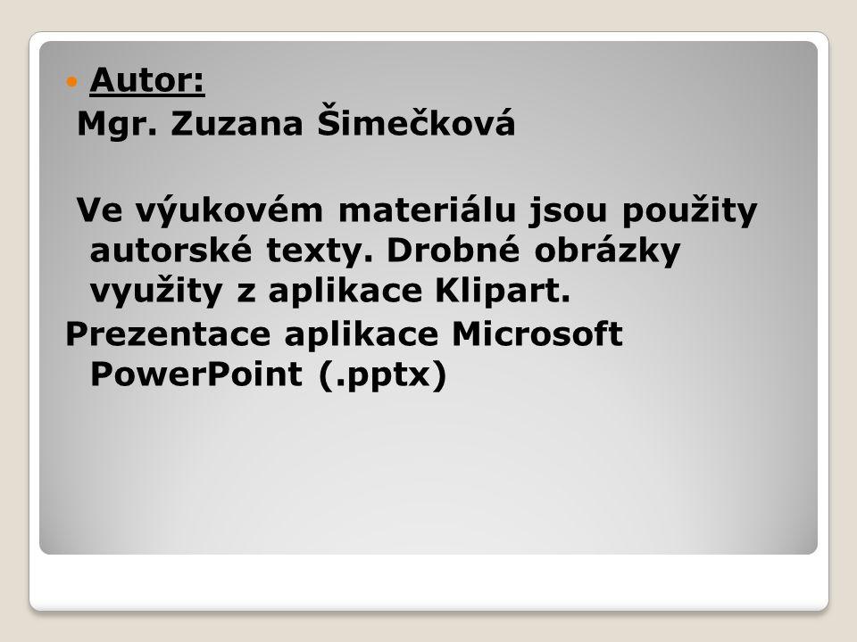 Autor: Mgr. Zuzana Šimečková Ve výukovém materiálu jsou použity autorské texty. Drobné obrázky využity z aplikace Klipart. Prezentace aplikace Microso