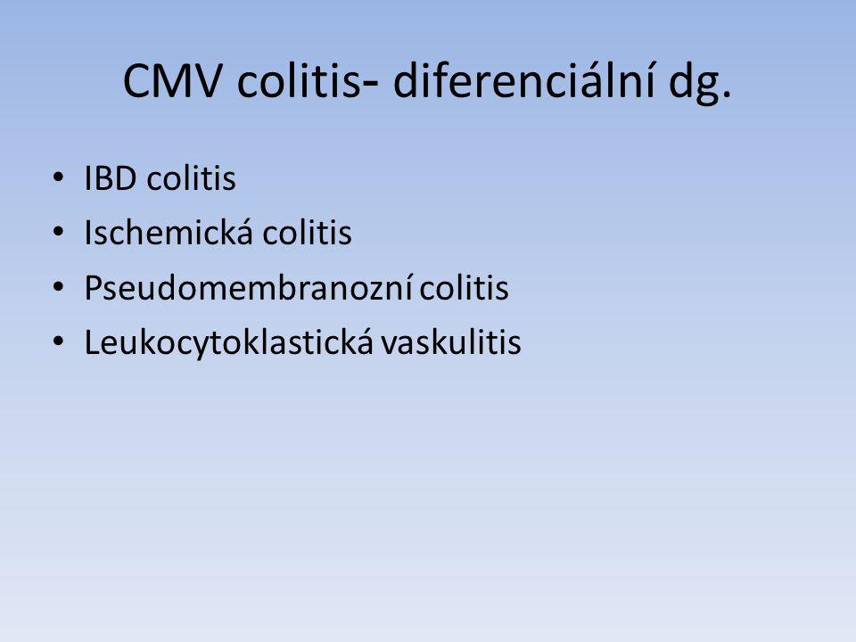 CMV colitis - diferenciální dg. IBD colitis Ischemická colitis Pseudomembranozní colitis Leukocytoklastická vaskulitis