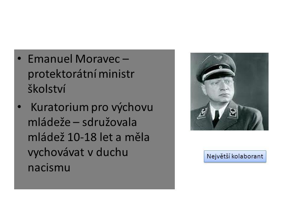 Emanuel Moravec – protektorátní ministr školství Kuratorium pro výchovu mládeže – sdružovala mládež 10-18 let a měla vychovávat v duchu nacismu Největ