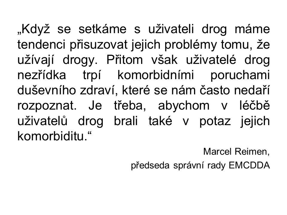"""""""Když se setkáme s uživateli drog máme tendenci přisuzovat jejich problémy tomu, že užívají drogy. Přitom však uživatelé drog nezřídka trpí komorbidní"""