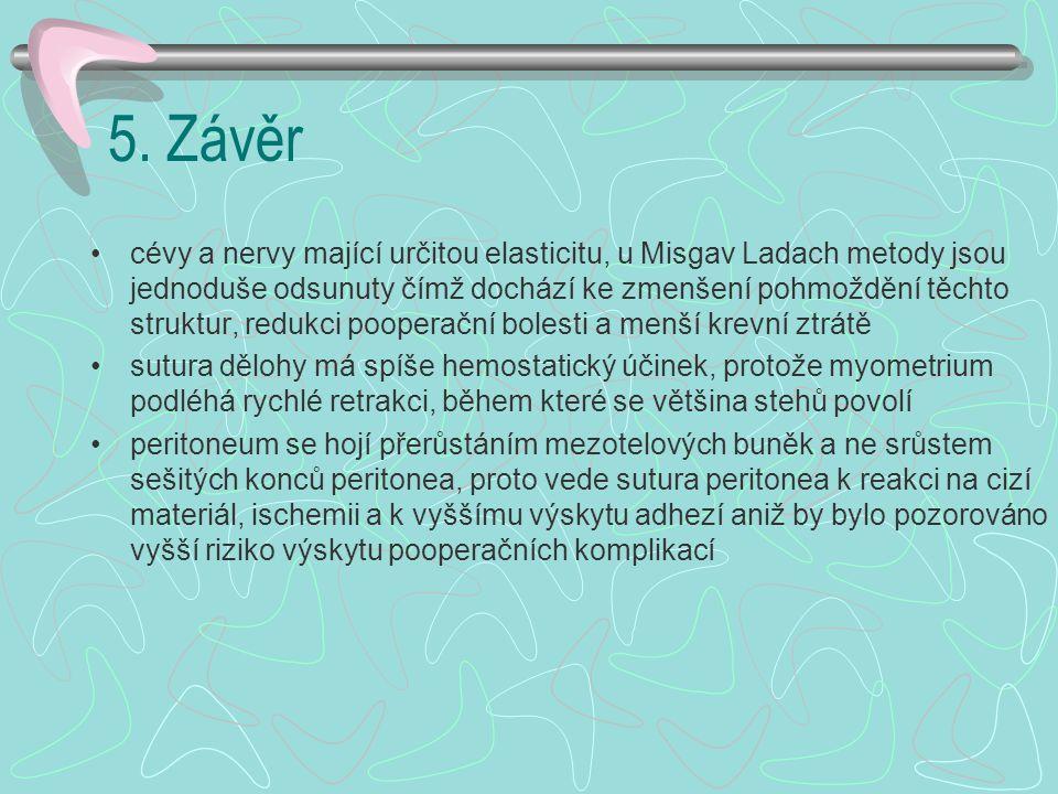5. Závěr cévy a nervy mající určitou elasticitu, u Misgav Ladach metody jsou jednoduše odsunuty čímž dochází ke zmenšení pohmoždění těchto struktur, r