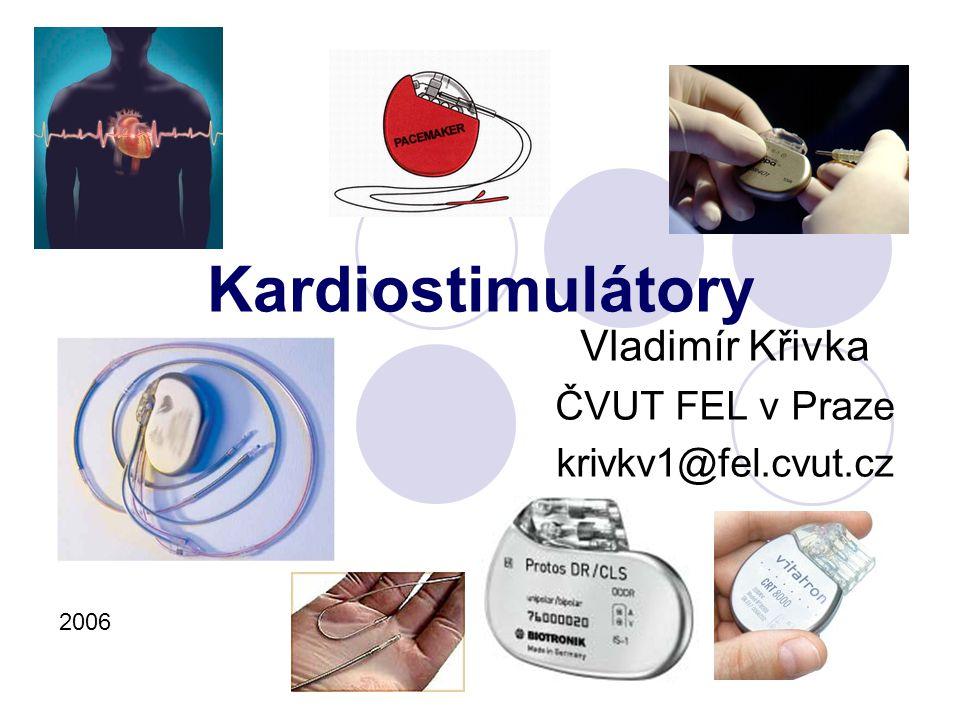 Kardiostimulátory Vladimír Křivka ČVUT FEL v Praze krivkv1@fel.cvut.cz 2006