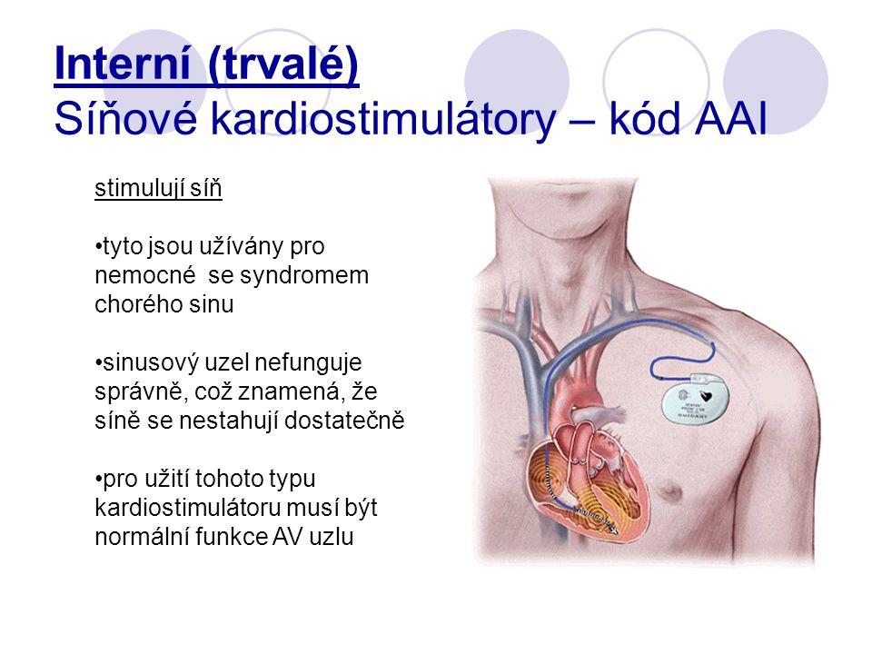 Interní (trvalé) Síňové kardiostimulátory – kód AAI stimulují síň tyto jsou užívány pro nemocné se syndromem chorého sinu sinusový uzel nefunguje správně, což znamená, že síně se nestahují dostatečně pro užití tohoto typu kardiostimulátoru musí být normální funkce AV uzlu