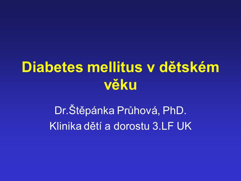 Diabetes mellitus v dětském věku Dr.Štěpánka Průhová, PhD. Klinika dětí a dorostu 3.LF UK