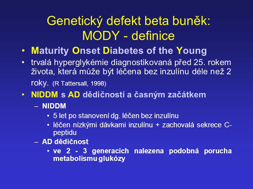 Genetický defekt beta buněk: MODY - definice Maturity Onset Diabetes of the Young trvalá hyperglykémie diagnostikovaná před 25. rokem života, která mů