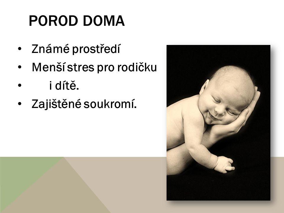 POROD DOMA Známé prostředí Menší stres pro rodičku i dítě. Zajištěné soukromí.