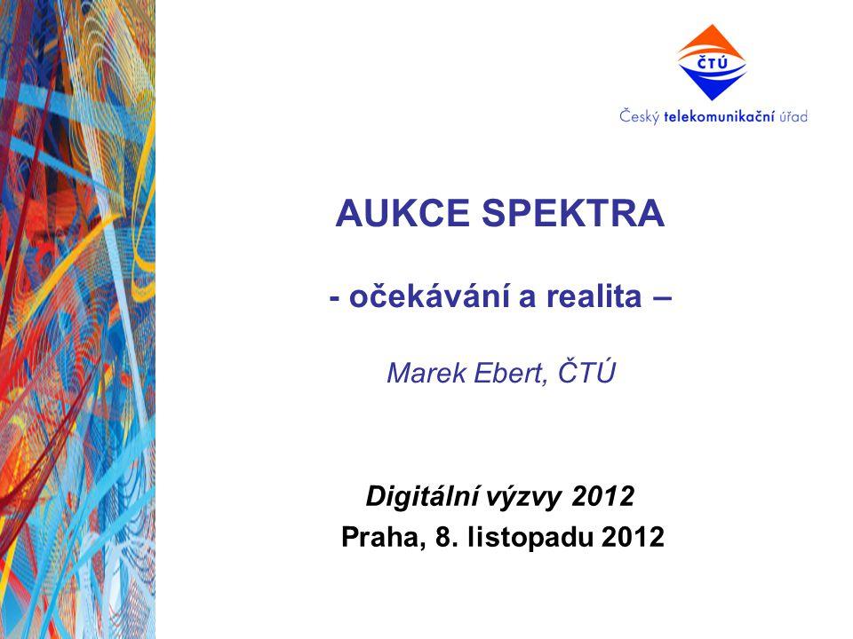AUKCE SPEKTRA - očekávání a realita – Marek Ebert, ČTÚ Digitální výzvy 2012 Praha, 8.