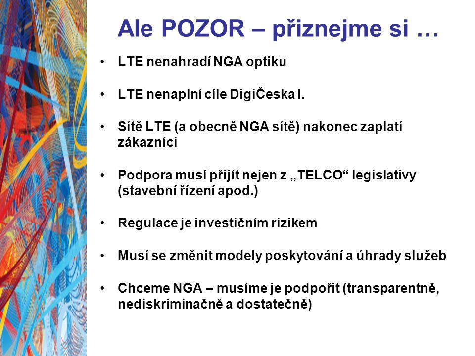 Ale POZOR – přiznejme si … LTE nenahradí NGA optiku LTE nenaplní cíle DigiČeska I.