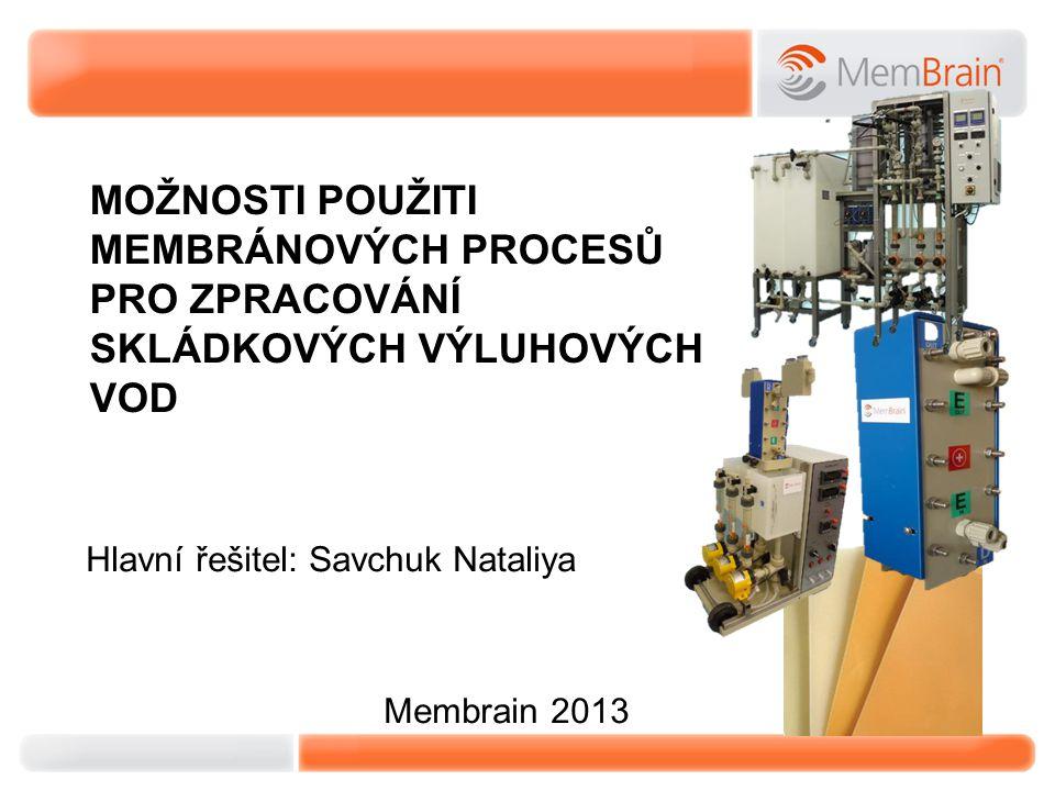 MOŽNOSTI POUŽITI MEMBRÁNOVÝCH PROCESŮ PRO ZPRACOVÁNÍ SKLÁDKOVÝCH VÝLUHOVÝCH VOD Hlavní řešitel: Savchuk Nataliya Membrain 2013