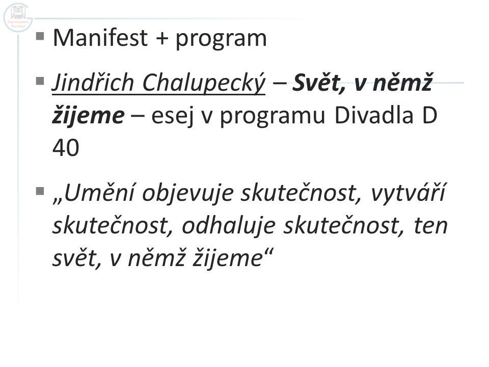 """ Manifest + program  Jindřich Chalupecký – Svět, v němž žijeme – esej v programu Divadla D 40  """"Umění objevuje skutečnost, vytváří skutečnost, odha"""