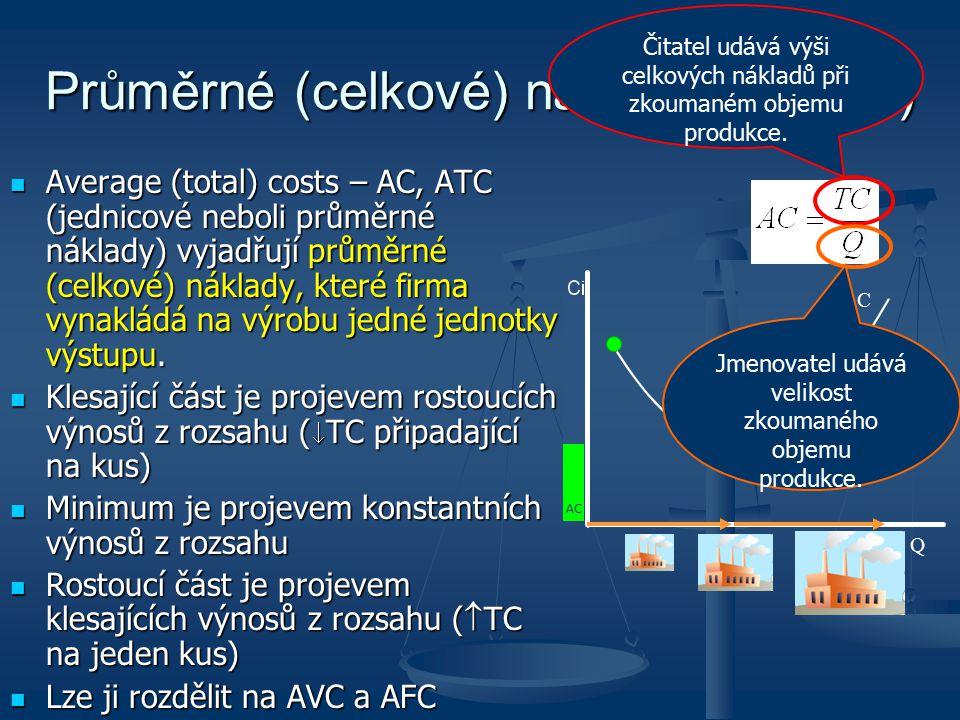 Průměrné (celkové) náklady (na kus) Average (total) costs – AC, ATC (jednicové neboli průměrné náklady) vyjadřují průměrné (celkové) náklady, které fi