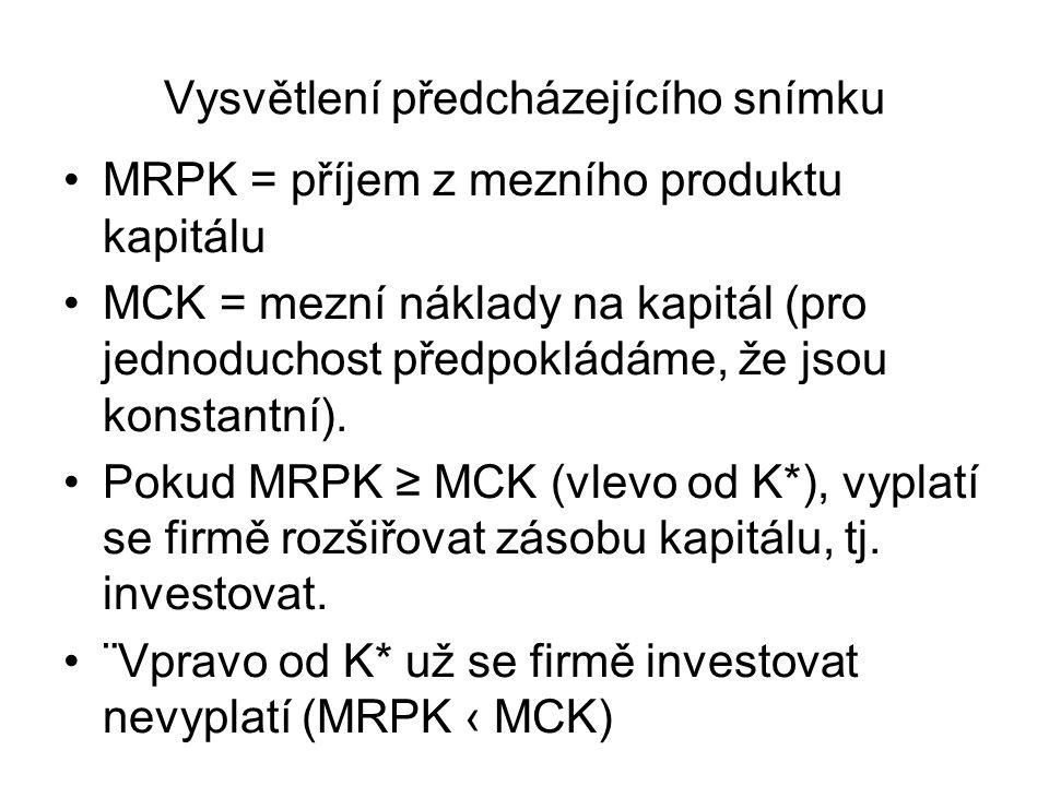 Vysvětlení předcházejícího snímku MRPK = příjem z mezního produktu kapitálu MCK = mezní náklady na kapitál (pro jednoduchost předpokládáme, že jsou ko