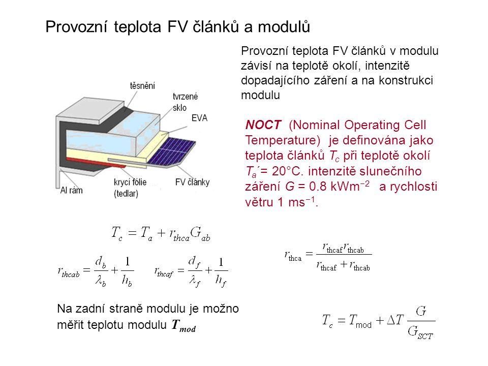 Provozní teplota FV článků a modulů Na zadní straně modulu je možno měřit teplotu modulu T mod NOCT (Nominal Operating Cell Temperature) je definována jako teplota článků T c při teplotě okolí T a ´= 20°C.