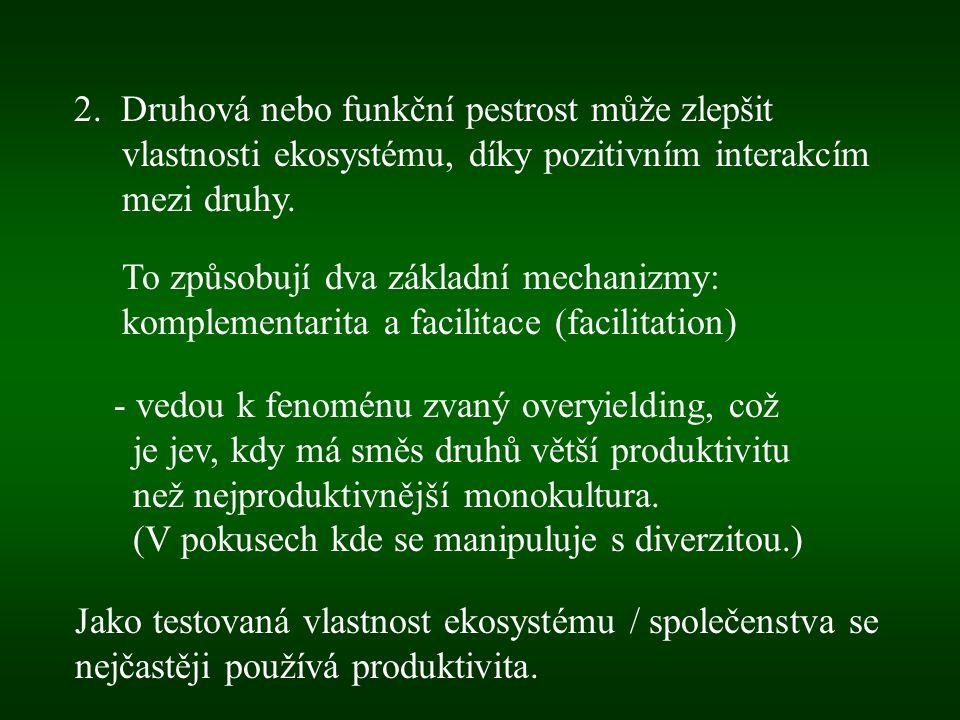 2. Druhová nebo funkční pestrost může zlepšit vlastnosti ekosystému, díky pozitivním interakcím mezi druhy. To způsobují dva základní mechanizmy: komp
