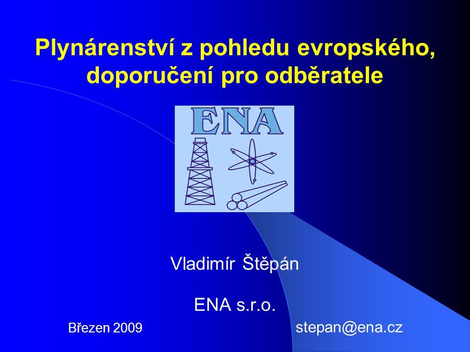 Plynárenství z pohledu evropského, doporučení pro odběratele Vladimír Štěpán ENA s.r.o.