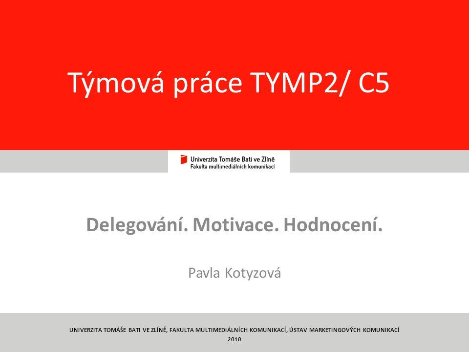1 Týmová práce TYMP2/ C5 Delegování. Motivace. Hodnocení. Pavla Kotyzová UNIVERZITA TOMÁŠE BATI VE ZLÍNĚ, FAKULTA MULTIMEDIÁLNÍCH KOMUNIKACÍ, ÚSTAV MA
