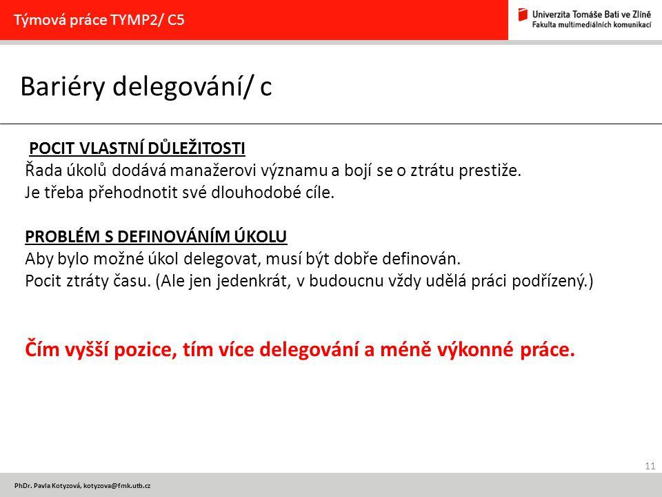 11 PhDr. Pavla Kotyzová, kotyzova@fmk.utb.cz Bariéry delegování/ c Týmová práce TYMP2/ C5 POCIT VLASTNÍ DŮLEŽITOSTI Řada úkolů dodává manažerovi význa