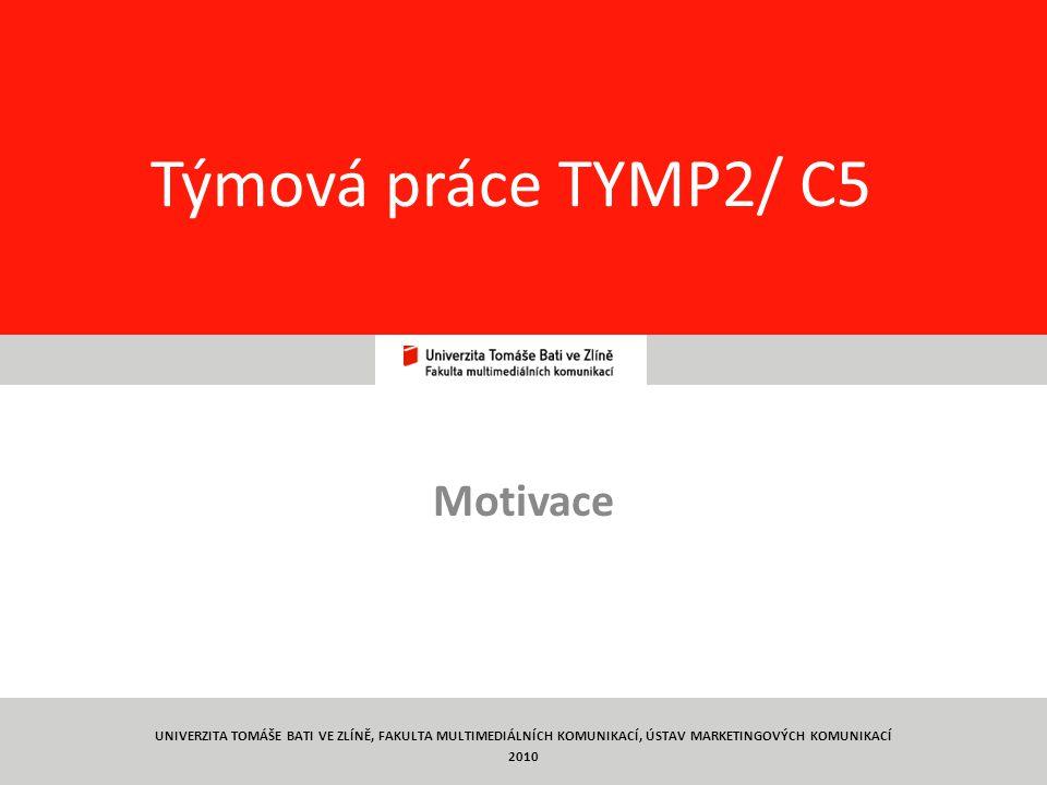 26 Týmová práce TYMP2/ C5 Motivace UNIVERZITA TOMÁŠE BATI VE ZLÍNĚ, FAKULTA MULTIMEDIÁLNÍCH KOMUNIKACÍ, ÚSTAV MARKETINGOVÝCH KOMUNIKACÍ 2010