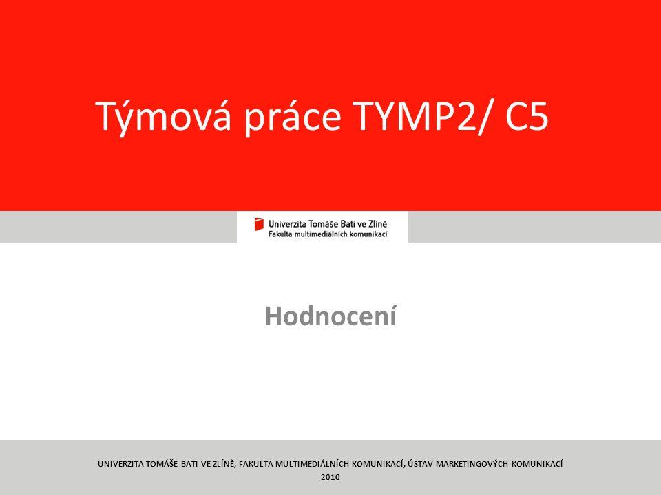 38 Týmová práce TYMP2/ C5 Hodnocení UNIVERZITA TOMÁŠE BATI VE ZLÍNĚ, FAKULTA MULTIMEDIÁLNÍCH KOMUNIKACÍ, ÚSTAV MARKETINGOVÝCH KOMUNIKACÍ 2010