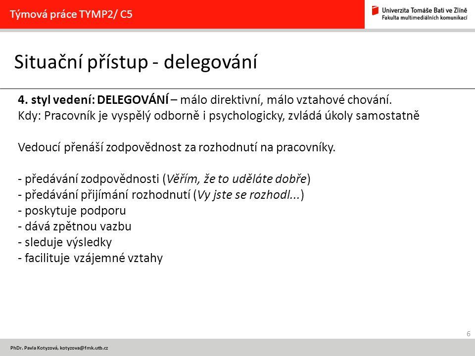 6 PhDr. Pavla Kotyzová, kotyzova@fmk.utb.cz Situační přístup - delegování Týmová práce TYMP2/ C5 4. styl vedení: DELEGOVÁNÍ – málo direktivní, málo vz