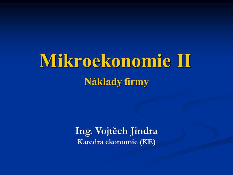 Náklady firmy Mikroekonomie II Ing. Vojtěch JindraIng. Vojtěch Jindra Katedra ekonomie (KE)Katedra ekonomie (KE)