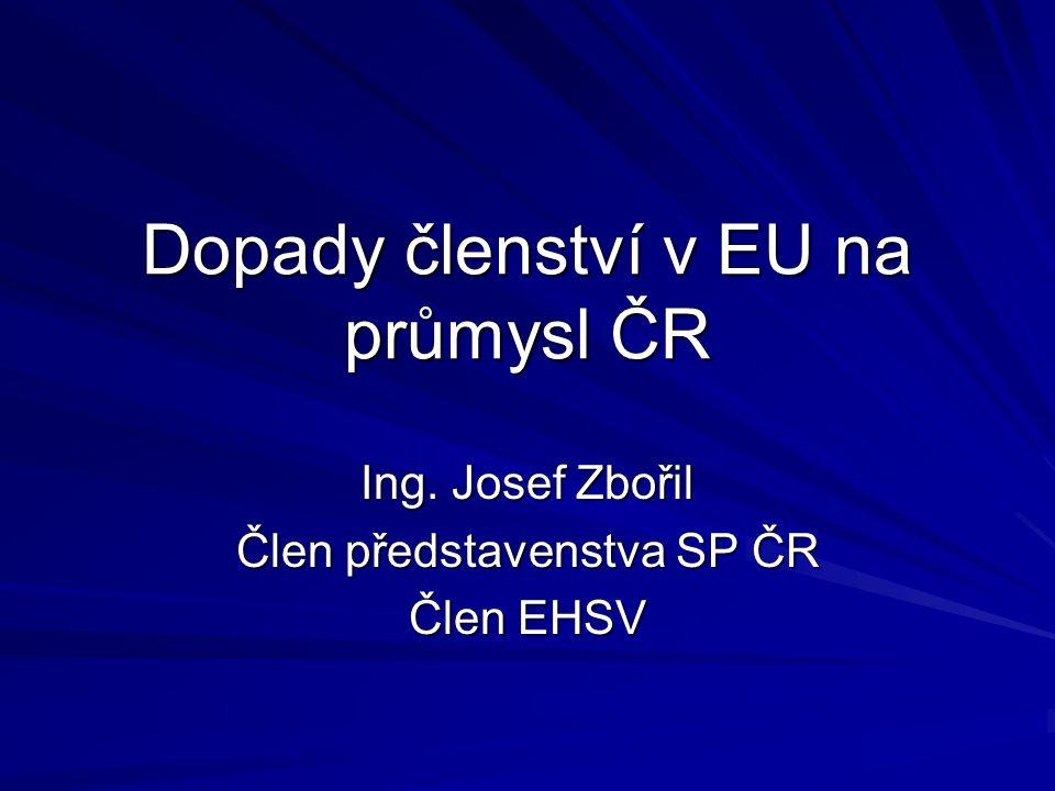 Dopady členství v EU na průmysl ČR Ing. Josef Zbořil Člen představenstva SP ČR Člen EHSV
