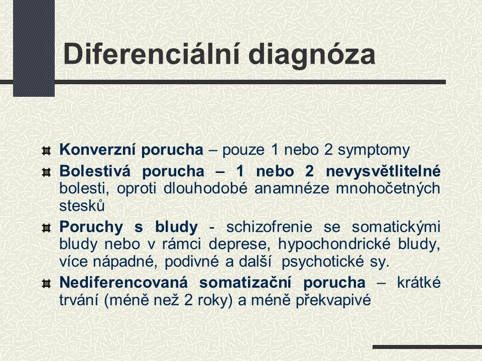 Diferenciální diagnóza Konverzní porucha – pouze 1 nebo 2 symptomy Bolestivá porucha – 1 nebo 2 nevysvětlitelné bolesti, oproti dlouhodobé anamnéze mn