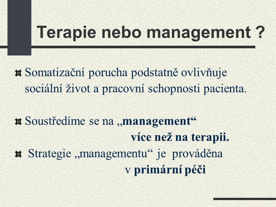 """Terapie nebo management ? Somatizační porucha podstatně ovlivňuje sociální život a pracovní schopnosti pacienta. Soustředíme se na """"management"""" více n"""