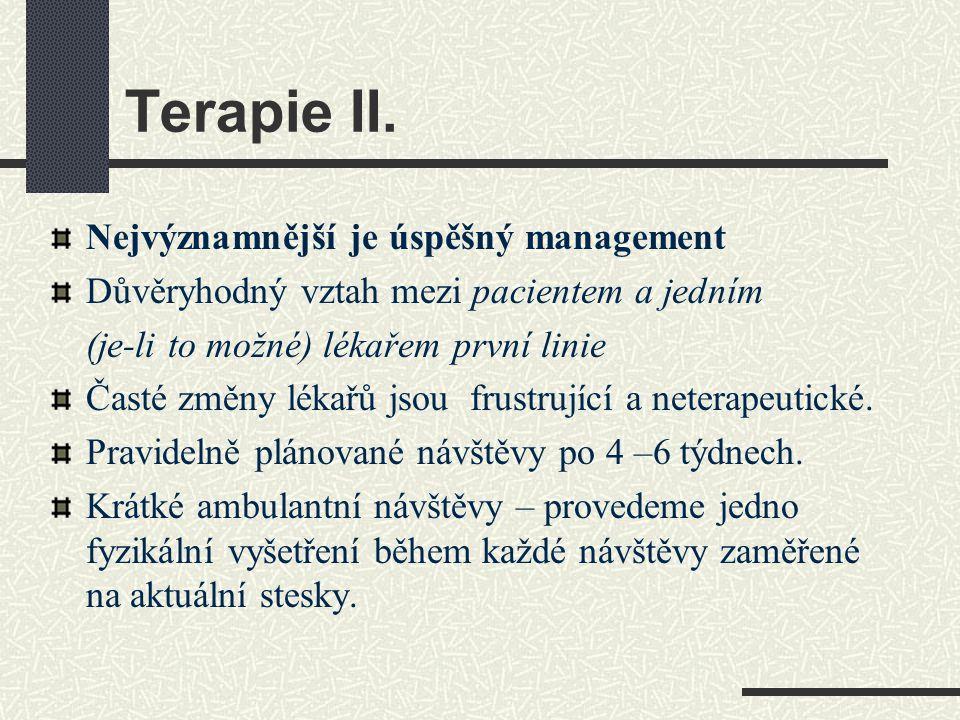 Terapie II. Nejvýznamnější je úspěšný management Důvěryhodný vztah mezi pacientem a jedním (je-li to možné) lékařem první linie Časté změny lékařů jso
