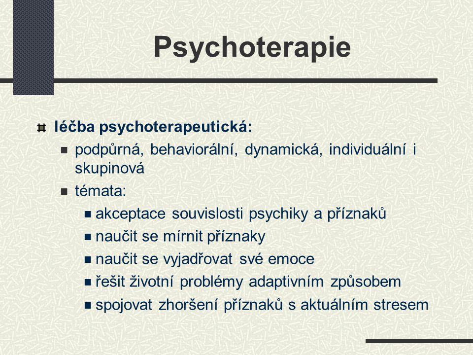 Psychoterapie léčba psychoterapeutická: podpůrná, behaviorální, dynamická, individuální i skupinová témata: akceptace souvislosti psychiky a příznaků