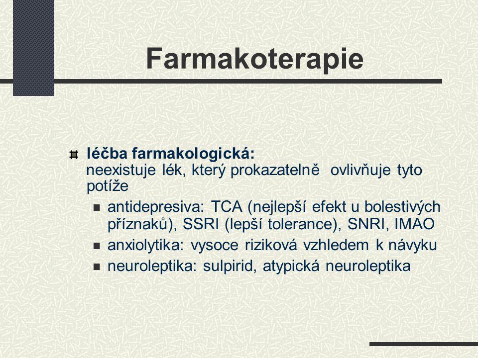 Farmakoterapie léčba farmakologická: neexistuje lék, který prokazatelně ovlivňuje tyto potíže antidepresiva: TCA (nejlepší efekt u bolestivých příznak