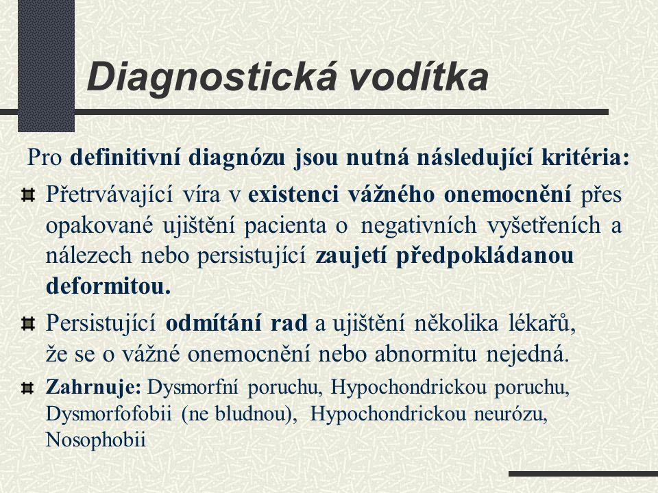 Diagnostická vodítka Pro definitivní diagnózu jsou nutná následující kritéria: Přetrvávající víra v existenci vážného onemocnění přes opakované ujiště