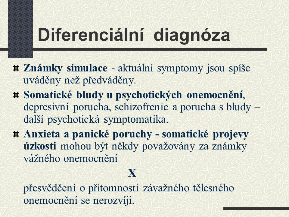 Diferenciální diagnóza Známky simulace - aktuální symptomy jsou spíše uváděny než předváděny. Somatické bludy u psychotických onemocnění, depresivní p