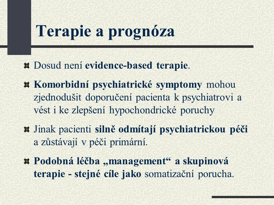 Terapie a prognóza Dosud není evidence-based terapie. Komorbidní psychiatrické symptomy mohou zjednodušit doporučení pacienta k psychiatrovi a vést i