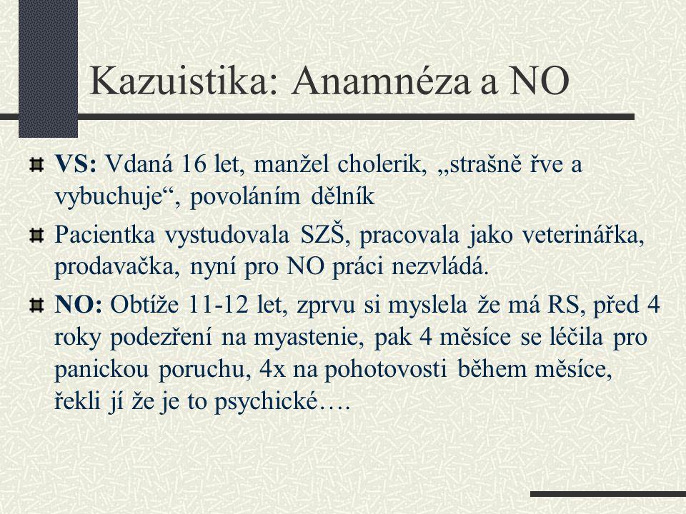 """Kazuistika: Anamnéza a NO VS: Vdaná 16 let, manžel cholerik, """"strašně řve a vybuchuje"""", povoláním dělník Pacientka vystudovala SZŠ, pracovala jako vet"""
