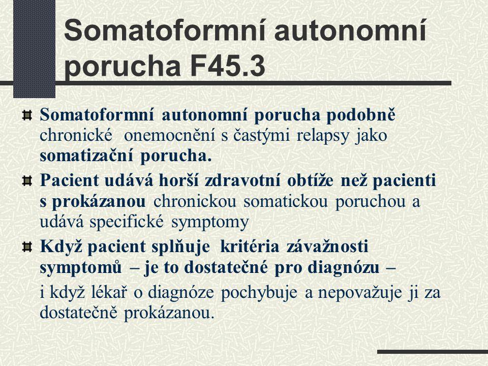 Somatoformní autonomní porucha F45.3 Somatoformní autonomní porucha podobně chronické onemocnění s častými relapsy jako somatizační porucha. Pacient u