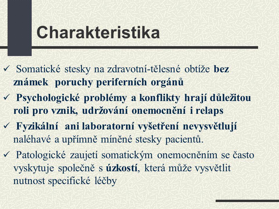 Charakteristika Somatické stesky na zdravotní-tělesné obtíže bez známek poruchy periferních orgánů Psychologické problémy a konflikty hrají důležitou