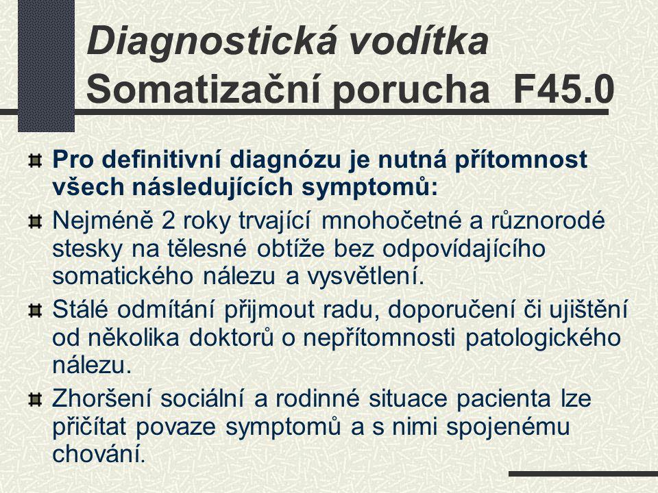 Pro definitivní diagnózu je nutná přítomnost všech následujících symptomů: Nejméně 2 roky trvající mnohočetné a různorodé stesky na tělesné obtíže bez