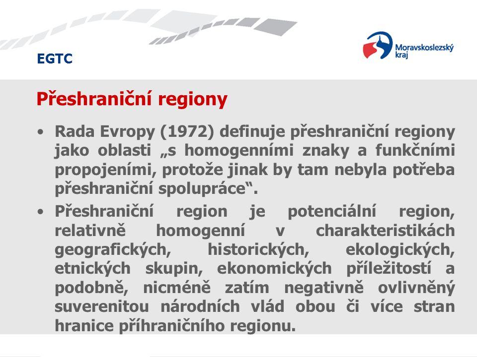 """EGTC Přeshraniční regiony Rada Evropy (1972) definuje přeshraniční regiony jako oblasti """"s homogenními znaky a funkčními propojeními, protože jinak by"""