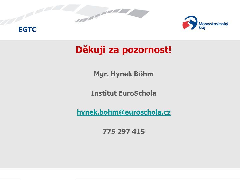 EGTC Děkuji za pozornost! Mgr. Hynek Böhm Institut EuroSchola hynek.bohm@euroschola.cz 775 297 415