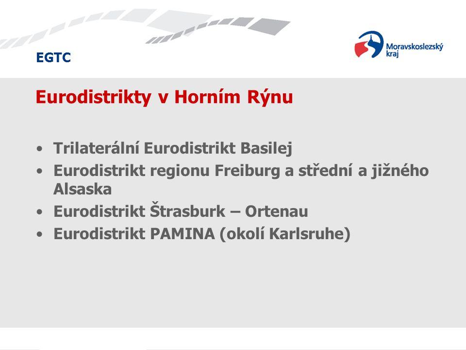 EGTC Eurodistrikty v Horním Rýnu Trilaterální Eurodistrikt Basilej Eurodistrikt regionu Freiburg a střední a jižného Alsaska Eurodistrikt Štrasburk – Ortenau Eurodistrikt PAMINA (okolí Karlsruhe)