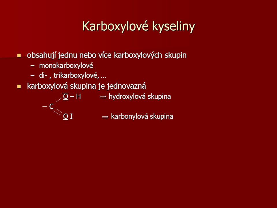 Karboxylové kyseliny obsahují jednu nebo více karboxylových skupin obsahují jednu nebo více karboxylových skupin –monokarboxylové –di-, trikarboxylové