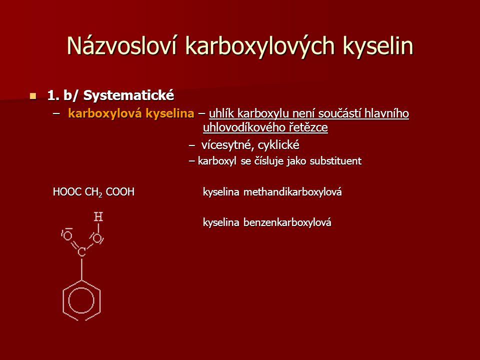 Názvosloví karboxylových kyselin 1. b/ Systematické 1. b/ Systematické –karboxylová kyselina – uhlík karboxylu není součástí hlavního uhlovodíkového ř